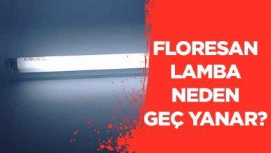Photo of Floresan Lamba Neden Geç Yanar?